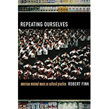 Repeating Ourselves: American Minimal Music as Cultural Practice by Fink, Robert (2005) Paperback