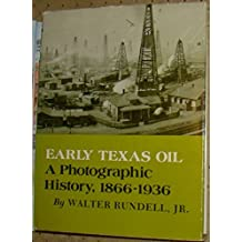 Early Texas Oil: A Photographic History, 1866-1936 (The Montague History of Oil Series, No. 1) by Walter Rundell Jr. (1977-06-02)