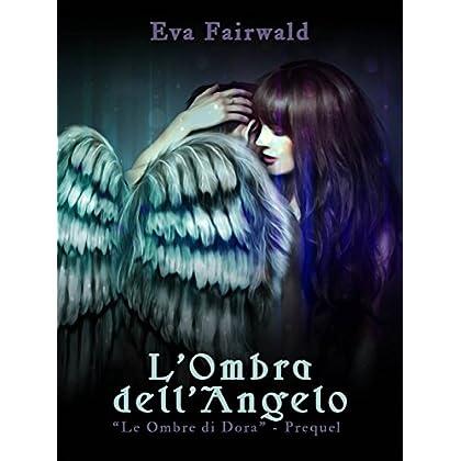 L'ombra Dell'angelo: Le Ombre Di Dora - Prequel