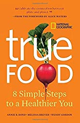 True Food: Eight Simple Steps to a Healthier You by Annie B. Bond (2009-12-29)