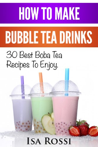 Drink Boba (How To Make Bubble Tea Drinks: 30 Best Boba Tea RecipesTo Enjoy. How To Make Bubble Tea At Home (English Edition))