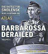 Barbarossa Derailed: The Battle for Smolensk 10 July-10 September 1941