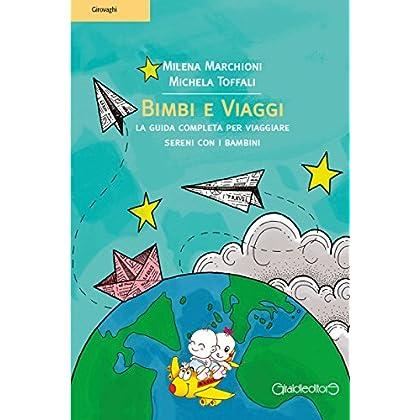 Bimbi E Viaggi: La Guida Completa Per Viaggiare Sereni Con I Bambini (Girovaghi)