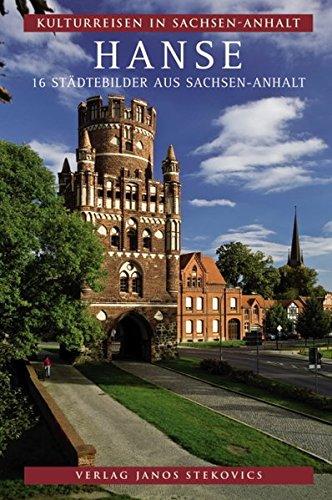Hanse: 16 Städtebilder aus Sachsen-Anhalt (Kulturreisen in Sachsen-Anhalt)