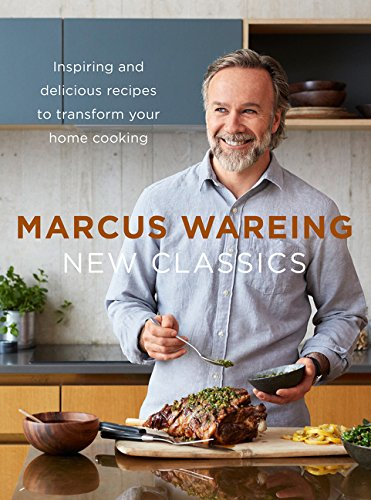 New Classics: Inspiring and Delicious Recipes to Transform Your Home Cooking par Marcus Wareing