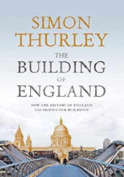 The Building of England: How the History of England Has Shaped Our Buildings by [Thurley, Simon]