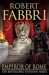 Emperor of Rome: The final, thrilling instalment in the epic Vespasian series from the bestselling author, Robert Fabbri