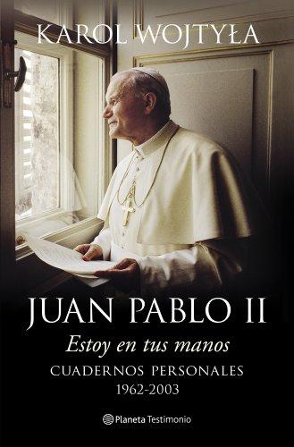 Estoy en tus manos: Cuadernos personales, 1962-2003 por Juan Pablo II