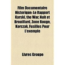Film Documentaire Historique: Le Rapport Karski, the War, Nuit Et Brouillard, Zone Rouge, Korczak, Fusills Pour L'Exemple