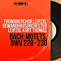 Bach: Motets, BWV 228 - 230 (Stereo Version)