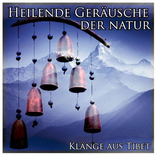 Heilende Geräusche der natur: Klänge aus Tibet