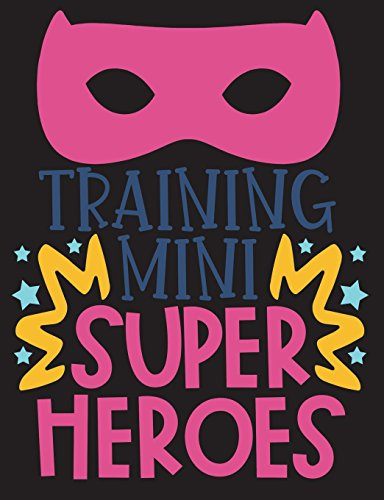 Training Mini Super Heros: Teacher Appreciation Gift, New Teacher  Graduation Gift, Teacher Birthday Gift, 100 Pages College Ruled Back To  School