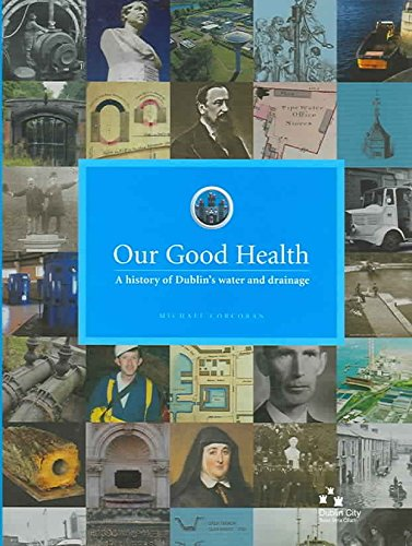 [(Our Good Health : A History of Dublin's Water and Drainage)] [By (author) Michael Corcoran] published on (April, 2006)