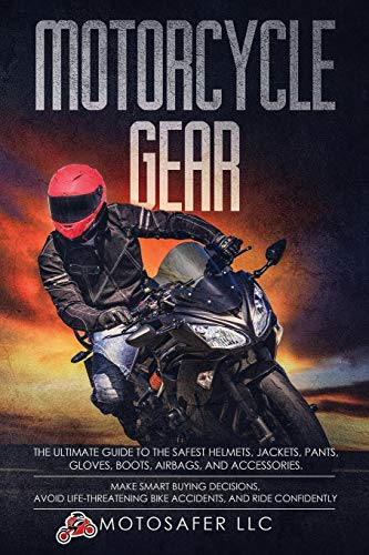 Motorcycle Gear: The Ultimate Guide to the Safest Helmets, Jackets, Pants, Gloves, Boots, Airbags, & Accessories. Make Smart Buying Decisions, Avoid Life-Threatening Bike Accidents & Ride Confidently Motorrad Safety Jacket