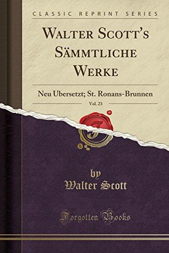 Walter Scott's Sämmtliche Werke, Vol. 23: Neu Übersetzt; St. Ronans-Brunnen (Classic Reprint)
