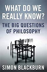 What Do We Really Know?: The Big Questions in Philosophy by Simon Blackburn (2016-07-26)
