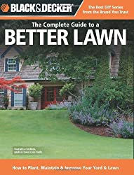Black & Decker The Complete Guide to a Better Lawn: How to Plant, Maintain & Improve Your Yard & Lawn (Black & Decker Complete Guide) by Chris Peterson (2011-03-01)