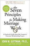 The Seven Principles for Making Marriage Work: A Practical...