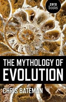The Mythology of Evolution by [Bateman, Chris]