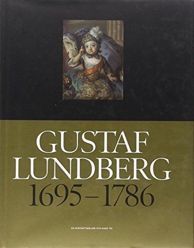 Gustaf Lundberg 1695-1786 En porträttmålare och hans tid por Merit Laine