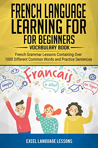Couverture du livre French Language Learning for Beginner's - Vocabulary Book: French Grammar Lessons Containing Over 1000 Different Common Words and Practice Sentences