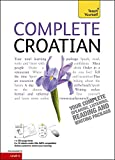 Complete Croatian Beginner to Intermediate Course: (Book and audio support) Learn to read, write, speak and understand a new language with Teach Yourself