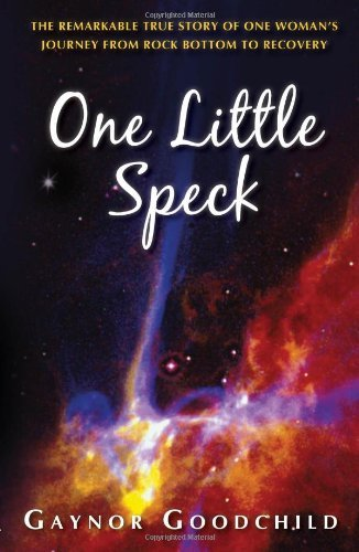 One Little Speck: The Remarkable Story of One Woman's Journey From Rock Bottom to Recovery by Gaynor Goodchild (2011-10-20)