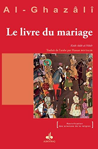 Livre du mariage (Le) - Kitâb an-Nikâh (Revivification des sciences de la religion)
