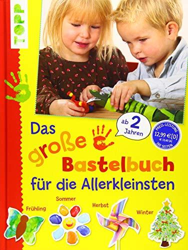 Das große Bastelbuch für die Allerkleinsten: 85 Bastelideen für Kinder ab 2 Jahren (Basteln mit den Allerkleinsten) (Neue Jahre Outdoor-dekorationen)