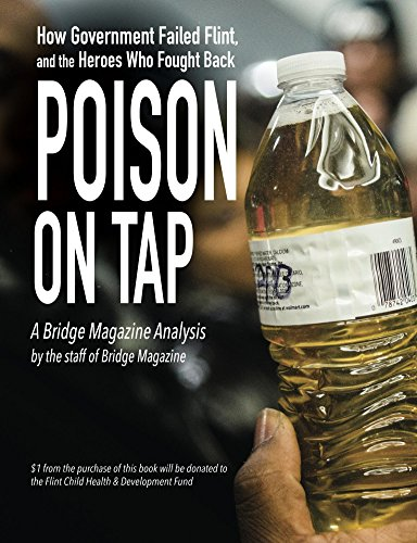 Poison on Tap (A Bridge Magazine Analysis): How Government Failed Flint, and the Heroes Who Fought Back (English Edition) (Bridge-magazin)