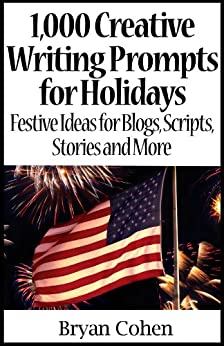 1,000 Creative Writing Prompts for Holidays: Festive Ideas for Blogs, Scripts, Stories and More (Story Prompts for Journaling, Blogging and Beating Writer's Block Book 4) (English Edition) von [Cohen, Bryan]