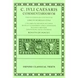 Commentarii: Volume II: Libri III de Bello Civili Cum Libris Incertorum Auctorum de Bello Alexandrino Africo Hispaniensi (Oxford Classical Texts)