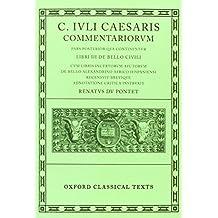 Commentarii: Volume II: Libri III de Bello Civili Cum Libris Incertorum Auctorum de Bello Alexandrino Africo Hispaniensi (Oxford Classical Texts)