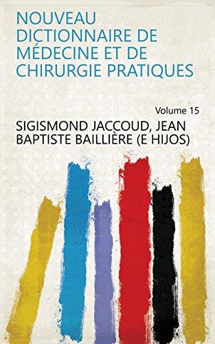Nouveau dictionnaire de médecine et de chirurgie pratiques Volume 15