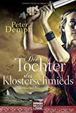 Die Tochter des Klosterschmieds: Historischer Roman - Peter Dempf
