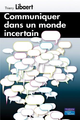 Communiquer dans un monde incertain par Thierry Libaert
