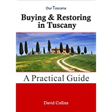 Buying & Restoring in Tuscany: A Practical Guide (English Edition)