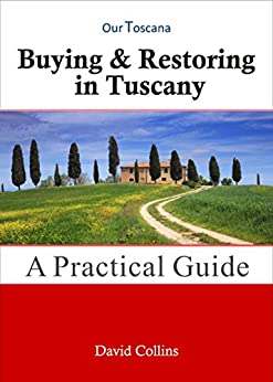 Buying & Restoring in Tuscany: A Practical Guide (English Edition) di [Collins, David]