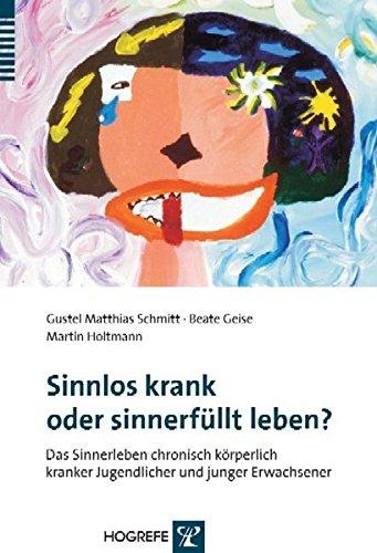 Sinnlos krank oder sinnerfüllt leben?: Das Sinnerleben chronisch körperlich kranker Jugendlicher und junger Erwachsener