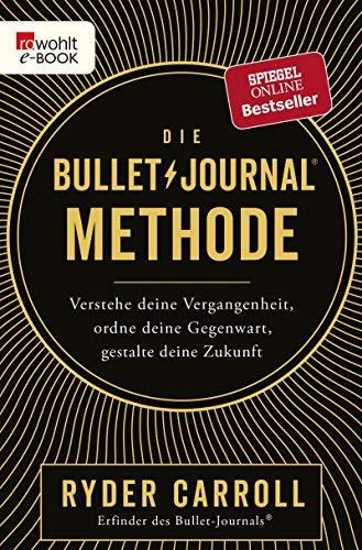 Die Bullet-Journal-Methode: Verstehe deine Vergangenheit, ordne deine Gegenwart, gestalte deine Zukunft (Kleines Journal Notebook)