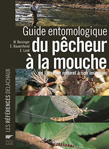 Guide entomologique du pêcheur à la mouche. de l'insecte naturel à son imitation par Walter Reisinger, Ernst Bauernfeind, Erhard Loidl