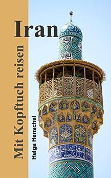 Mit Kopftuch reisen - Iran von [Henschel, Helga]