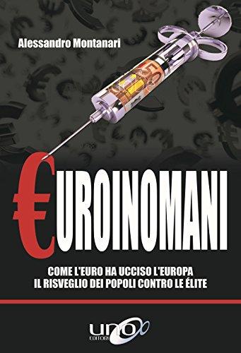 Euroinomani. Come l'euro ha ucciso l'Europa. Il risveglio dei popoli contro le élite