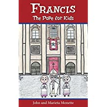 Francis, the Pope for Kids by John Monette (2015-02-02)