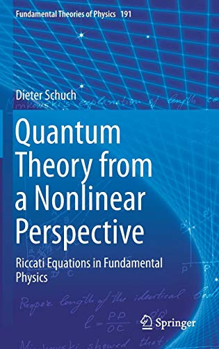 Quantum Theory from a Nonlinear Perspective: Riccati Equations in Fundamental Physics (Fundamental Theories of Physics (191), Band 191)
