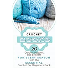 Crochet: Crochet Books: 20 Crochet Patterns And Projects For Every Season With The Essential Crochet Book! (crochet patterns on kindle free, crochet magazine) (English Edition)