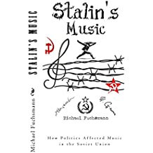 Stalin's Music: How Politics Affected Music in the Sovient Union (English Edition)