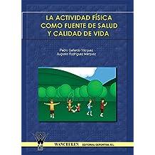 La actividad física como fuente de salud y calidad de vida (Spanish Edition)