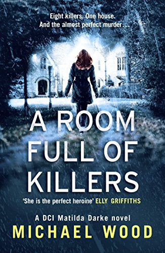A Room Full of Killers: A gripping crime thriller with twists you won't see coming (DCI Matilda Darke Series, Book 3)