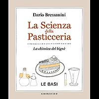 La scienza della pasticceria   Le basi  La chimica del bign egrave   La cucina scientifica Vol  1